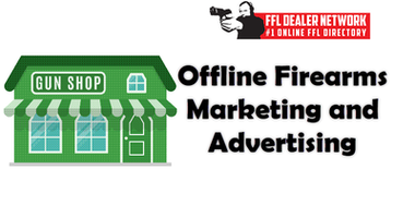 Offline Firearms Marketing and Your FFL Business Plan