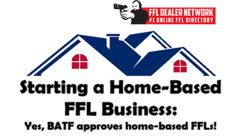 BATF Will Approve Home Based FFLs