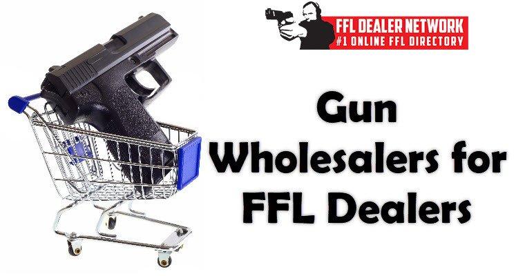 Gun Wholesalers for FFL Dealers