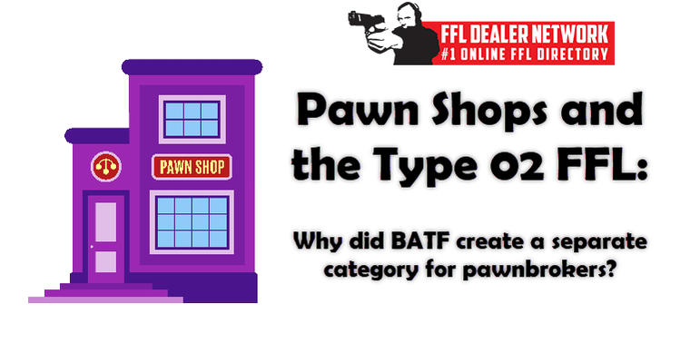 Pawn Shops and the Type 02 FFL