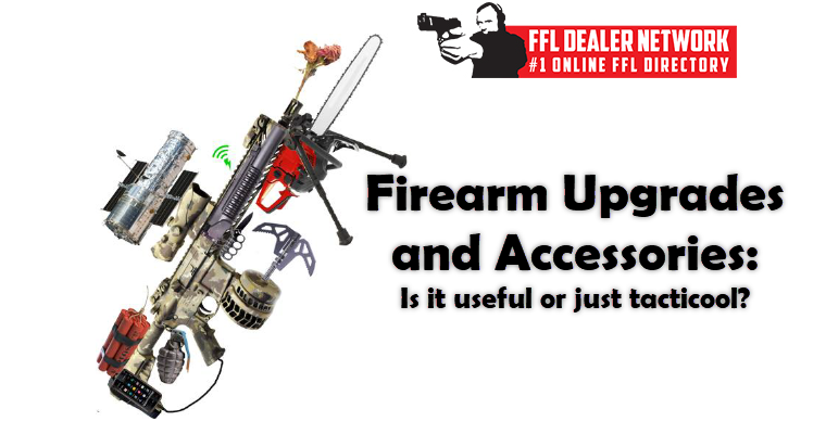 Firearm Upgrades and Firearm Accessories